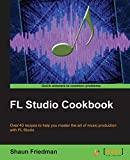 FL Studio Cookbook (English Edition): Leverage the power of the digital audio workstation to compose and share your music with the world. This book ... you through the complete process of digit