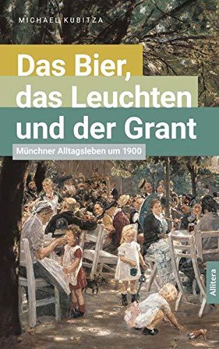 Das Bier, das Leuchten und der Grant: Münchner Alltagsleben um 1900