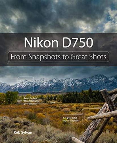 Sylvan, R: Nikon D750: From Snapshots to Great Shots