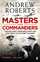 Masters and Commanders: How Roosevelt Churchill Marshall And Alanbrooke Won The War In T by Andrew Roberts(2009-06-23)