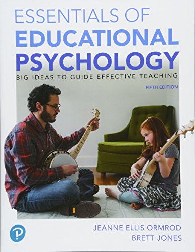 Compare Textbook Prices for Essentials of Educational Psychology: Big Ideas To Guide Effective Teaching, plus MyLab Education with Pearson eText -- Access Card Package Myeducationlab 5 Edition ISBN 9780134995205 by Ormrod, Jeanne,Jones, Brett