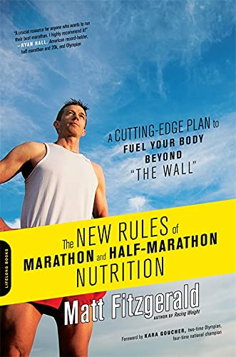 The New Rules of Marathon and Half-Marathon Nutrition: A Cutting-Edge Plan to Fuel Your Body Beyond 'the Wall'