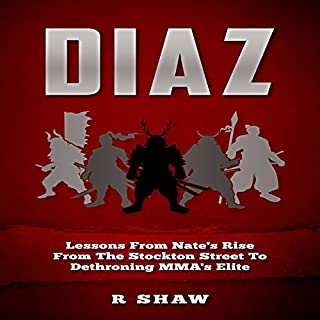 Diaz: Lessons from Nate's Rise from the Stockton Street to Dethroning MMA's Elite                   By:                                                                                                                                 R Shaw                               Narrated by:                                                                                                                                 Jim D Johnston                      Length: 57 mins     4 ratings     Overall 4.5