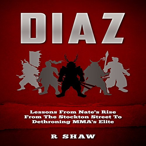 Diaz: Lessons from Nate's Rise from the Stockton Street to Dethroning MMA's Elite audiobook cover art