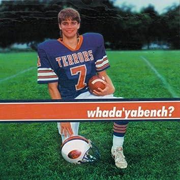 Whada'yabench?
