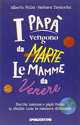 I papà vengono da Marte, le mamme da Venere: Perché mamma e papà fanno le stesse cose in maniera differente