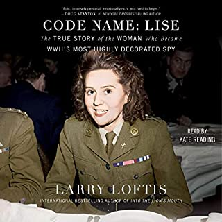 Code Name: Lise     The True Story of the Spy Who Became WWII's Most Highly Decorated Woman              By:                                                                                                                                 Larry Loftis                               Narrated by:                                                                                                                                 Kate Reading                      Length: 9 hrs and 59 mins     375 ratings     Overall 4.5