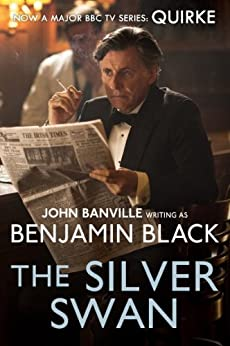 The Silver Swan: Quirke 2: Quirke Mysteries Book 2 by [Benjamin Black]