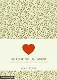 El Camino Del Amor. Descubre Cómo Crecer Gracias Al Amor Que Llevamos Dentro
