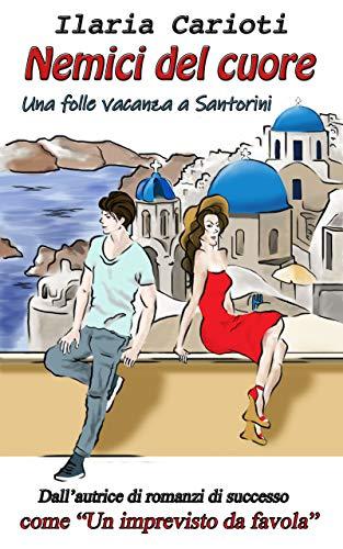 Nemici del cuore: Una folle vacanza a Santorini di [Ilaria Carioti]