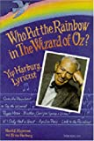 """""""Who Put the Rainbow in The Wizard of Oz?: Yip Harburg, Lyricist"""" by Harold Myerson and Ernie Harburg"""