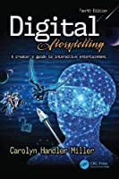 Digital Storytelling 4th Edition: A creator's guide to interactive entertainment Front Cover