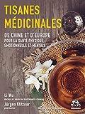 Tisanes médicinales: De Chine et d'Europe pour la santé physique, émotionnelle et mentale (Nouvelles pistes thérapeutiques)