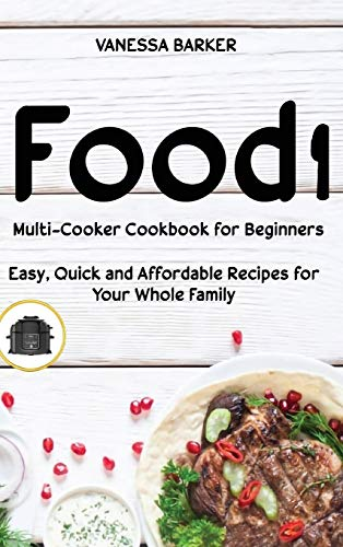 Food i Multicooker Cookbook for Beginners: Easy, Quick and Affordable Recipes for Your Whole Family
