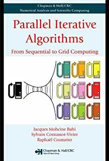 Parallel Iterative Algorithms: From Sequential to Grid Computing (Chapman & Hall/CRC Numerical Analysis and Scientific Computing Series)