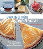 Baking with Agave Nectar: Over 100 Recipes Using Nature's Ultimate Sweetener (English Edition)