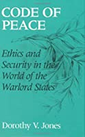 Code of Peace: Ethics and Security in the World of the Warlord States