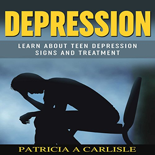 Depression: Learn About Teen Depression Signs and Treatment audiobook cover art