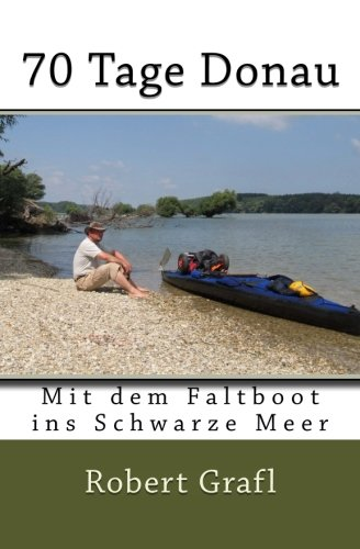 70 Tage Donau: Mit dem Faltboot ins schwarze Meer