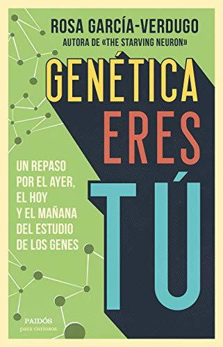 Genética eres tú: Un repaso por el ayer, el hoy y el mañana del estudio de los genes (Para curiosos)