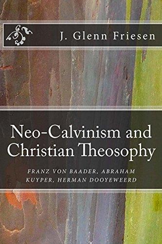 Neo-Calvinism and Christian Theosophy: Franz von Baader, Abraham Kuyper, Herman Dooyeweerd (English Edition)