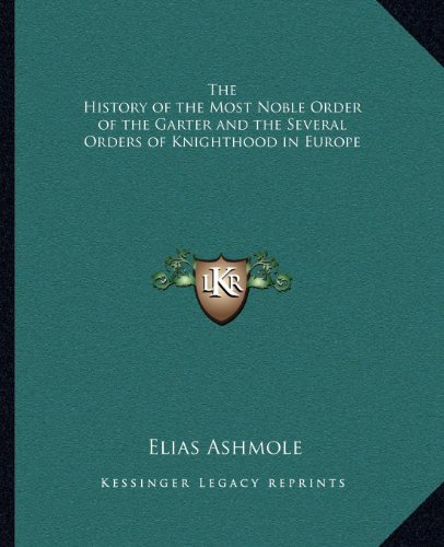The History of the Most Noble Order of the Garter and the Several Orders of Knighthood in Europe