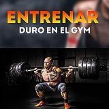 Entrenar Duro en el Gym