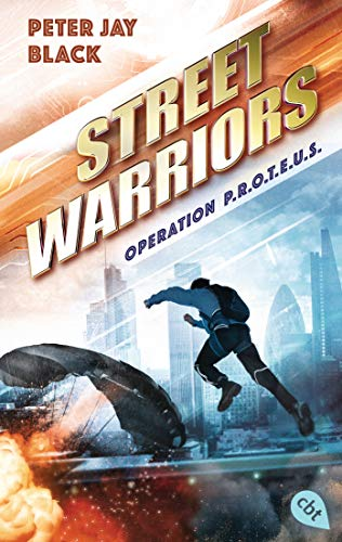 Street Warriors - Operation P.R.O.T.E.U.S. (Die Street Warriors-Reihe, Band 1)
