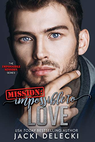 Mission: Impossible to Love (Impossible Mission Romantic Suspense Series Book 3)
