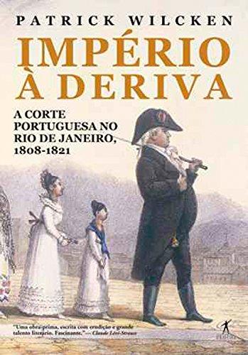 Império à deriva: A corte portuguesa no Rio de Janeiro, 1808-1821