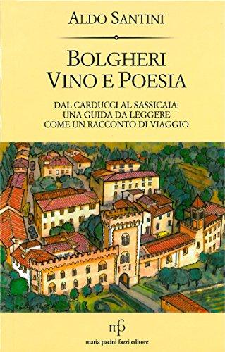 Bolgheri vino e poesia. Dal Carducci al Sassicaia: una guida da leggere come un racconto di viaggio