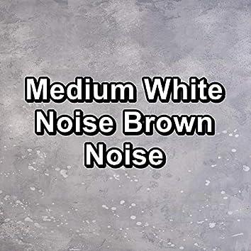 Medium White Noise Brown Noise