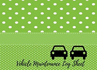 Vehicle Maintenance Log Sheet: Car Maintenance - Repair Log Book Journal. Log Date, Mileage, Repairs And Maintenance. Notebook With 100 Pages. (Auto Books)
