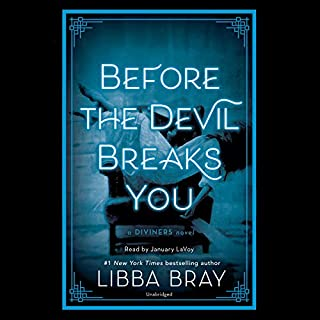 Before the Devil Breaks You     The Diviners, Book 3              By:                                                                                                                                 Libba Bray                               Narrated by:                                                                                                                                 January LaVoy                      Length: 21 hrs and 26 mins     57 ratings     Overall 4.6