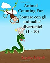 Animal counting fun. Contare con gli animali  Contare con gli animali e' divertente: Children's Picture Book English-Itali...