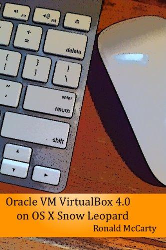 Oracle VM VirtualBox 4.0 on OS X Snow Leopard (Oracle VM VirtualBox 4.0 on Various Platforms Book 1) (English Edition)