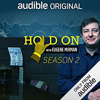 Hold On with Eugene Mirman, Season 2                   Written by:                                                                                                                                 Eugene Mirman,                                                                                        Reggie Watts,                                                                                        Maria Bamford,                   and others                      Length: 8 hrs and 50 mins     1 rating     Overall 5.0