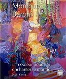 Monique Baroni - La couleur pour enchanter le monde