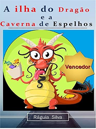 A ilha do Dragão e a Caverna dos Espelhos (Todos juntos pelas crianças.) (Portuguese Edition)