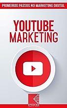 YouTube Marketing: Turbine E Transforme Seu Negócio Com Técnicas De Marketing Digital (Primeiros Passos no Marketing Digital Livro 12)
