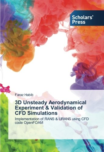 3D Unsteady Aerodynamical Experiment & Validation of CFD Simulations: Implementation of RANS & URANS using CFD code OpenFOAM