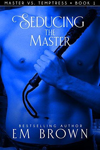 Seducing the Master (Book 1 in the Master vs. Temptress Erotic Historical Serial)