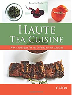 Haute Tea Cuisine: New Techniques for Tea-Infused French Cooking