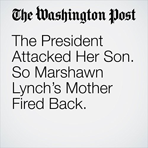 The President Attacked Her Son. So Marshawn Lynch's Mother Fired Back. copertina