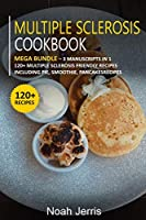 Multiple Sclerosis Cookbook: MEGA BUNDLE - 3 Manuscripts in 1 - 120+ Multiple Sclerosis - friendly recipes including pie, smoothie, pancakes