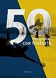 50 FOTOGRAFÍAS CON HISTORIA: Por cada fotógrafo una mirada única. Por cada mirada, una historia...
