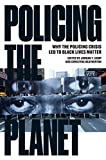 Policing the Planet: Why the Policing Crisis...