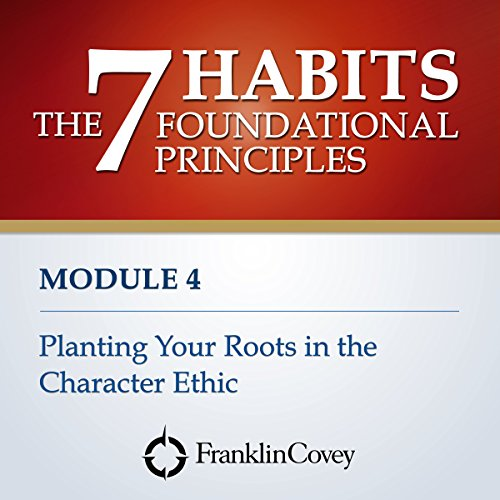 Couverture de Module 4 - Planting Your Roots in the Character Ethic