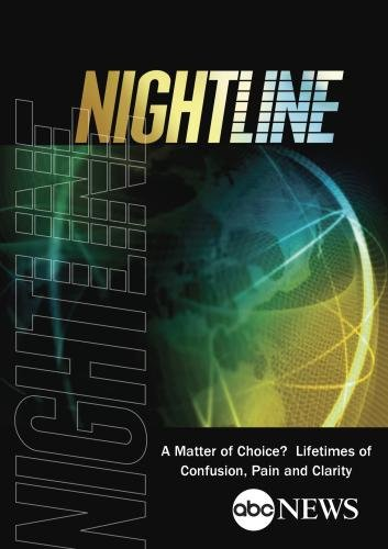 ABC News Nightline A Matter of Choice? Lifetimes of Confusion, Pain and Clarity