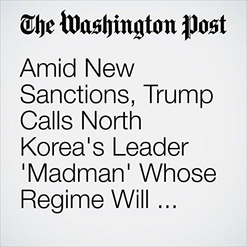 Amid New Sanctions, Trump Calls North Korea's Leader 'Madman' Whose Regime Will Face New Tests copertina